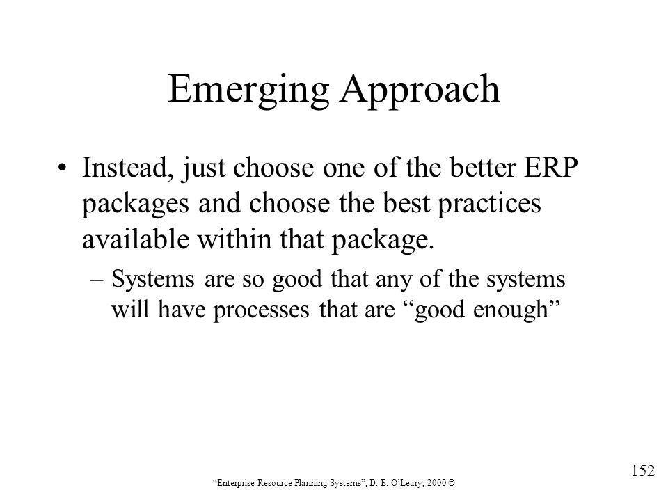 Emerging Approach Instead, just choose one of the better ERP packages and choose the best practices available within that package.