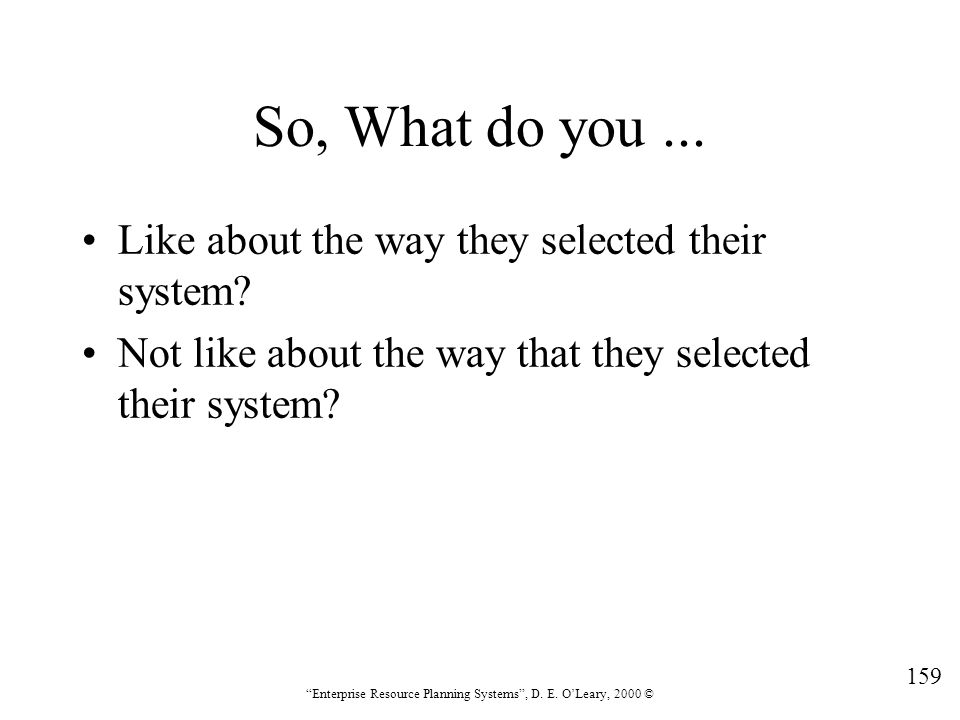 So, What do you ... Like about the way they selected their system