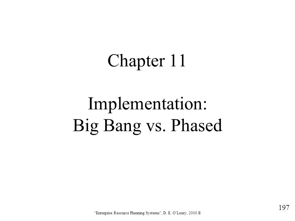 Chapter 11 Implementation: Big Bang vs. Phased