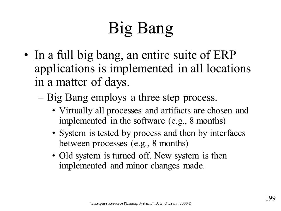 Big Bang In a full big bang, an entire suite of ERP applications is implemented in all locations in a matter of days.