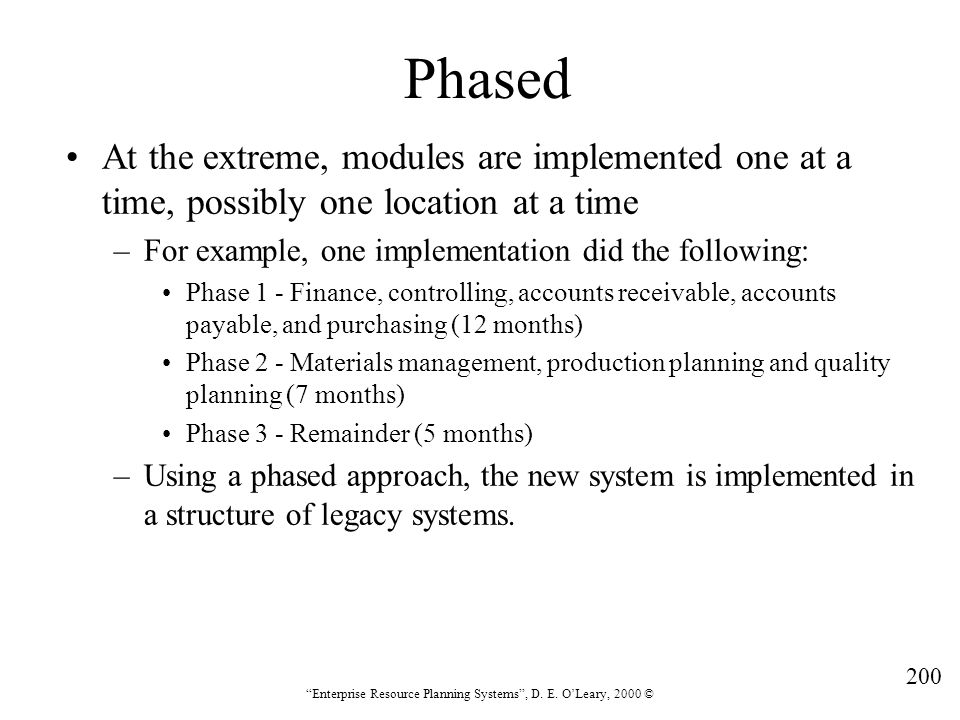 Phased At the extreme, modules are implemented one at a time, possibly one location at a time. For example, one implementation did the following: