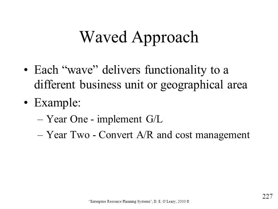 Waved Approach Each wave delivers functionality to a different business unit or geographical area.