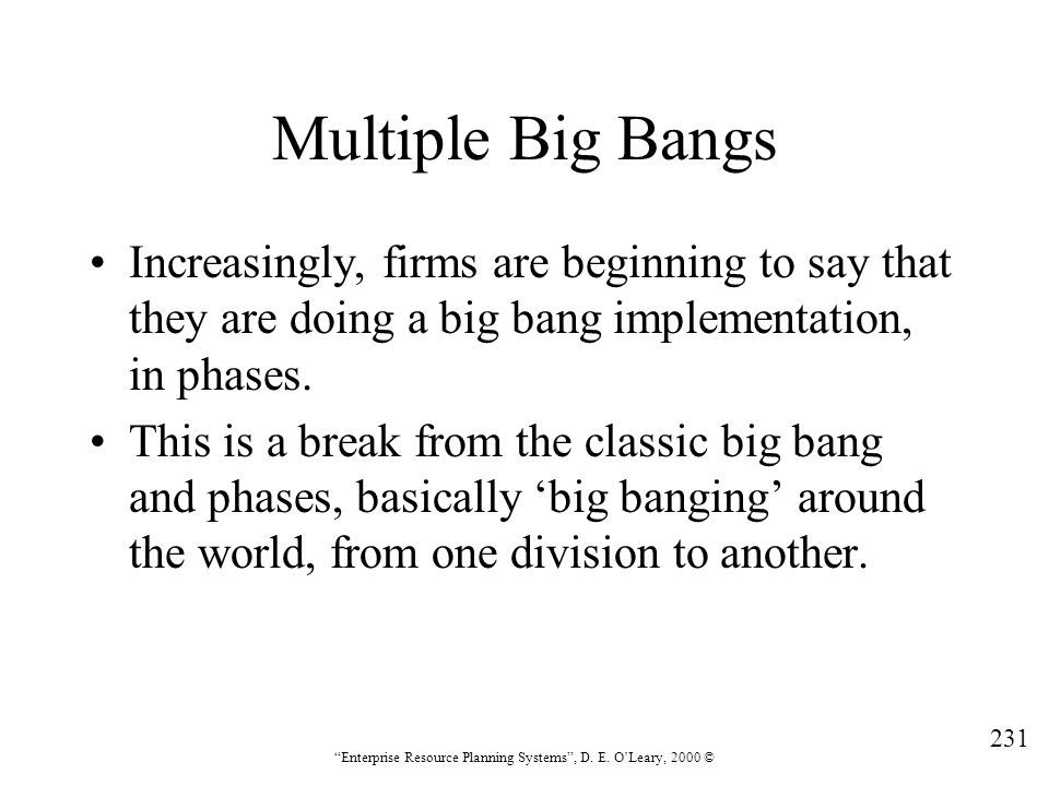Multiple Big Bangs Increasingly, firms are beginning to say that they are doing a big bang implementation, in phases.