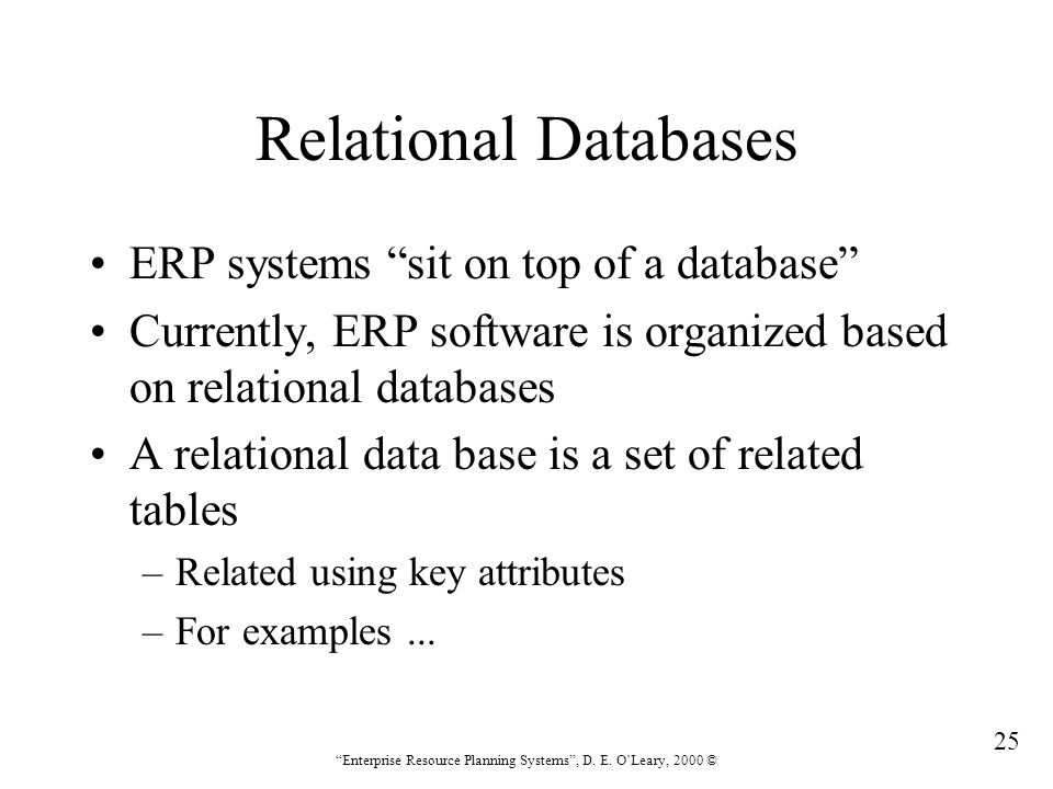 Relational Databases ERP systems sit on top of a database