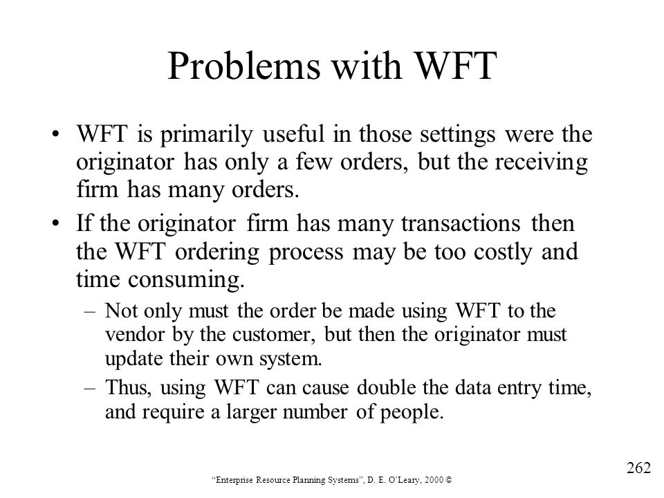 Problems with WFT WFT is primarily useful in those settings were the originator has only a few orders, but the receiving firm has many orders.