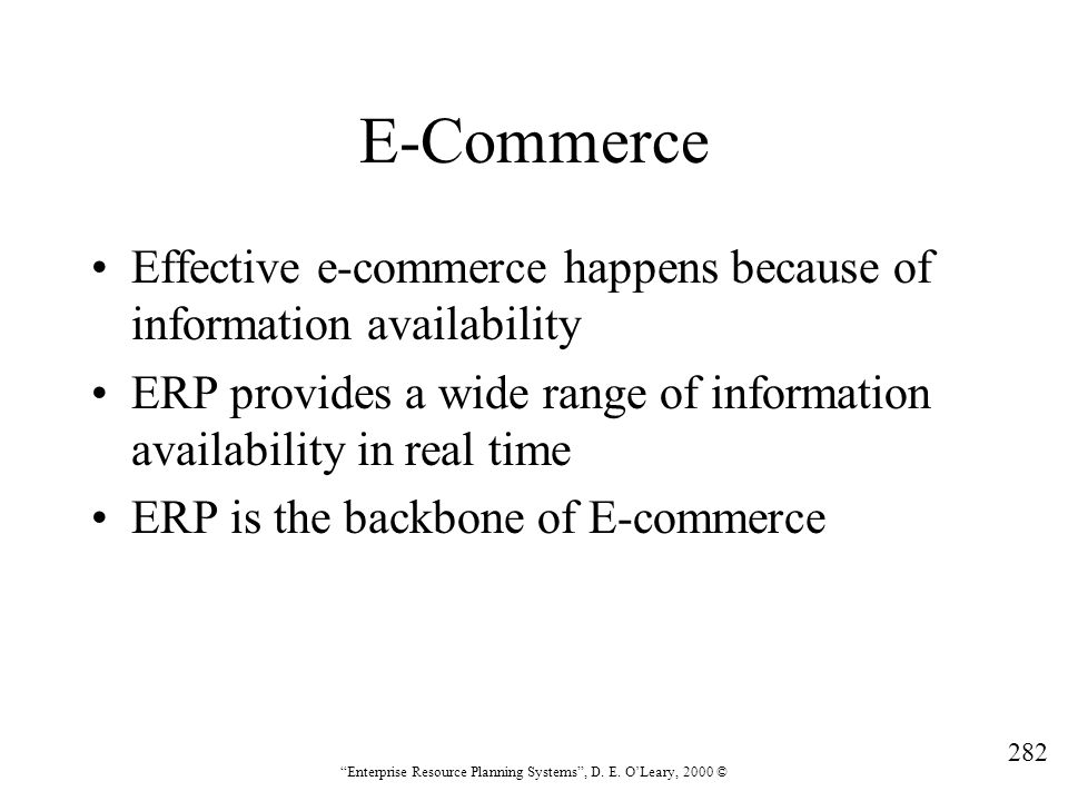 E-Commerce Effective e-commerce happens because of information availability. ERP provides a wide range of information availability in real time.