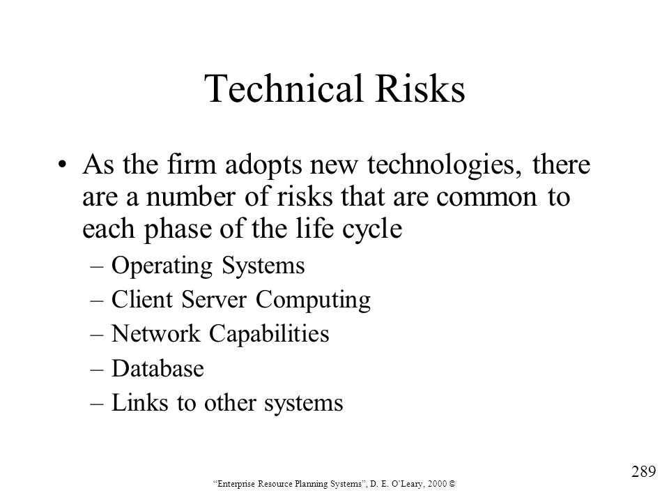 Technical Risks As the firm adopts new technologies, there are a number of risks that are common to each phase of the life cycle.