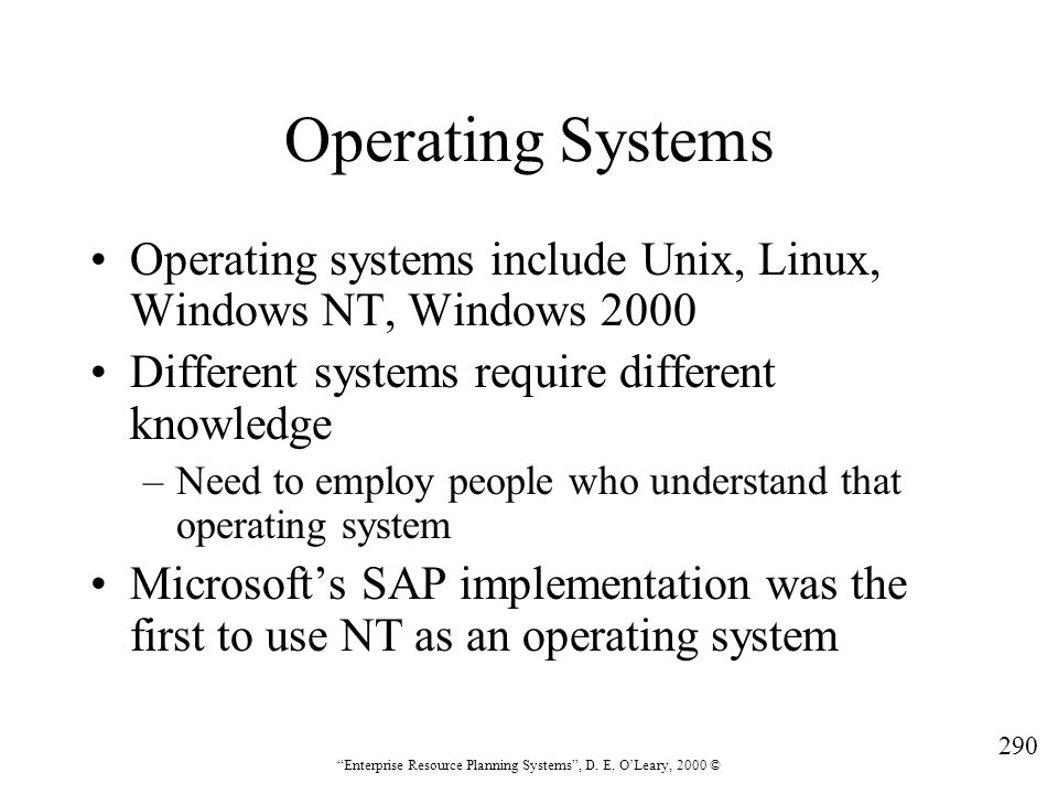 Operating Systems Operating systems include Unix, Linux, Windows NT, Windows 2000. Different systems require different knowledge.