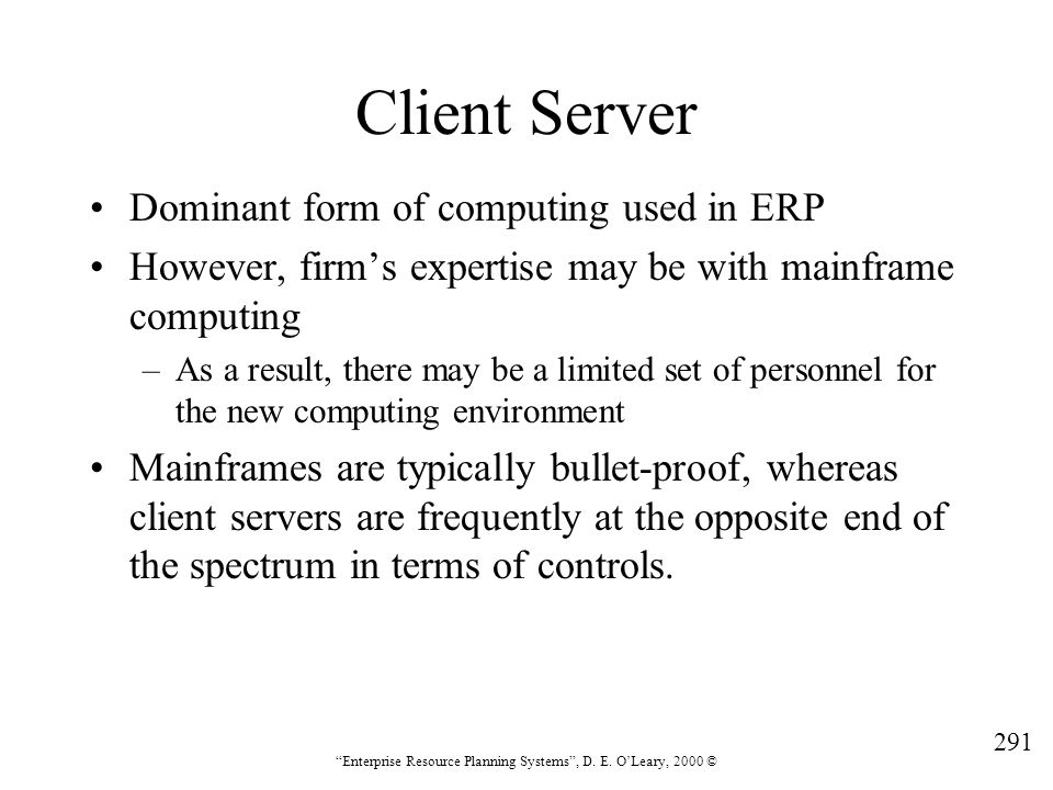 Client Server Dominant form of computing used in ERP