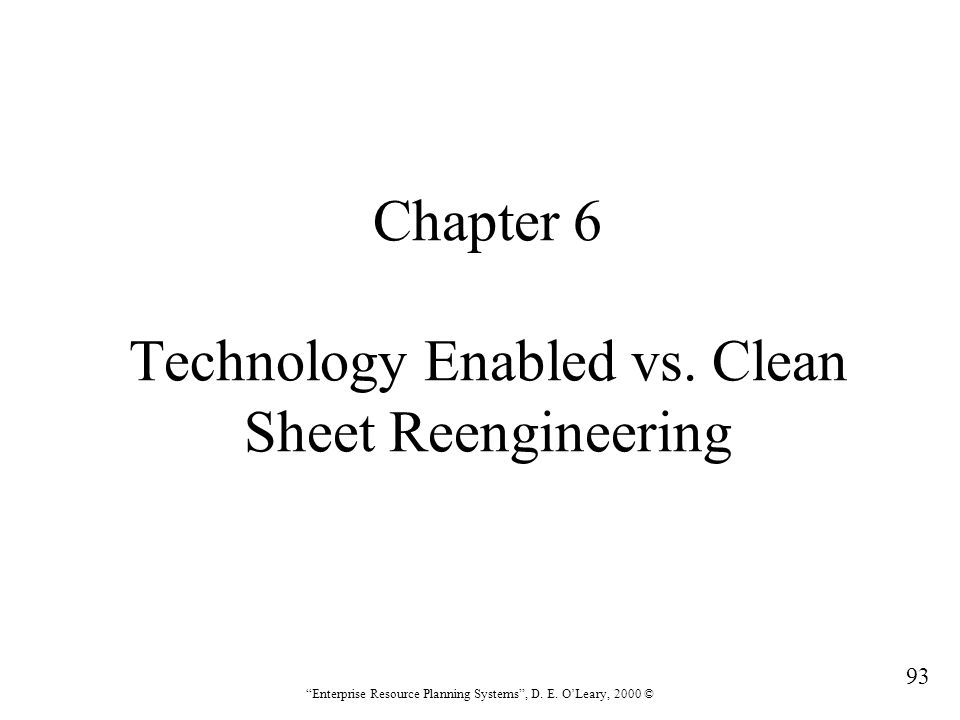 Chapter 6 Technology Enabled vs. Clean Sheet Reengineering