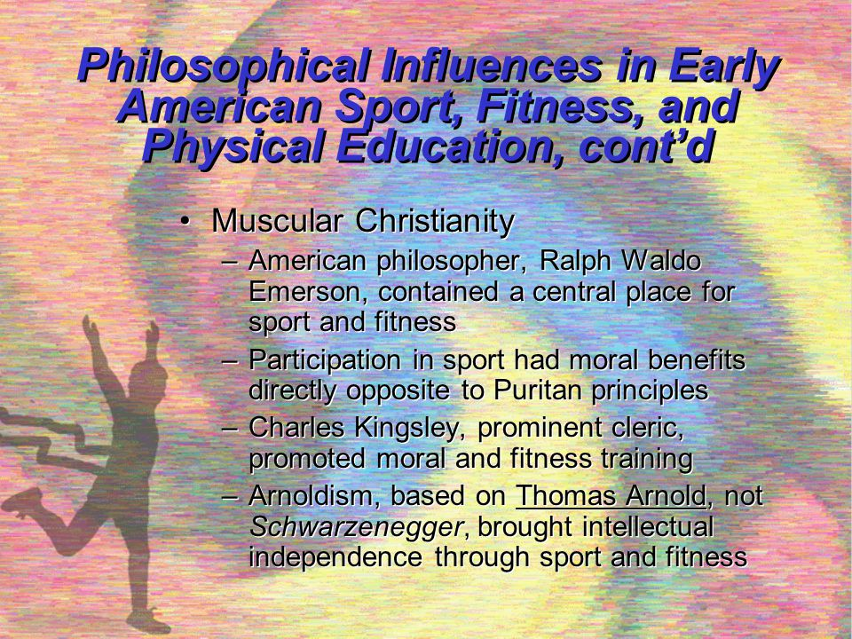 Philosophical Influences in Early American Sport, Fitness, and Physical Education, cont'd