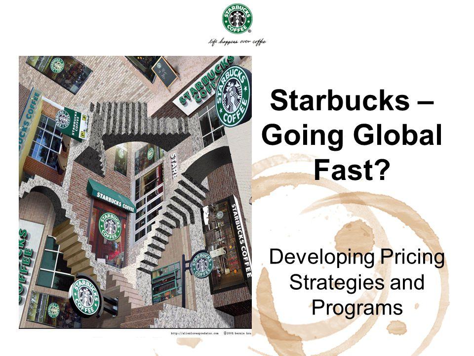 Starbucks – Going Global Fast