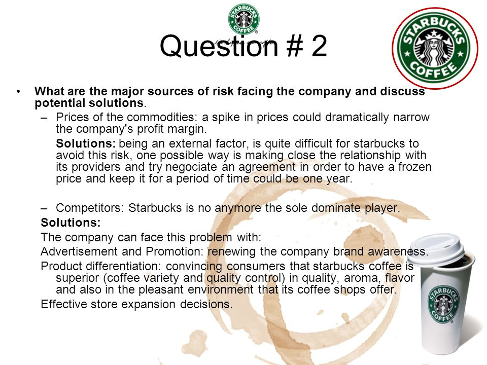 Question # 2 What are the major sources of risk facing the company and discuss potential solutions.