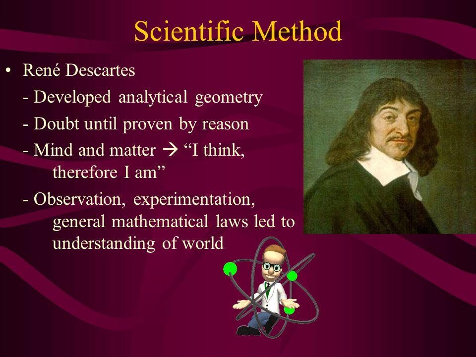 Scientific Method René Descartes - Developed analytical geometry