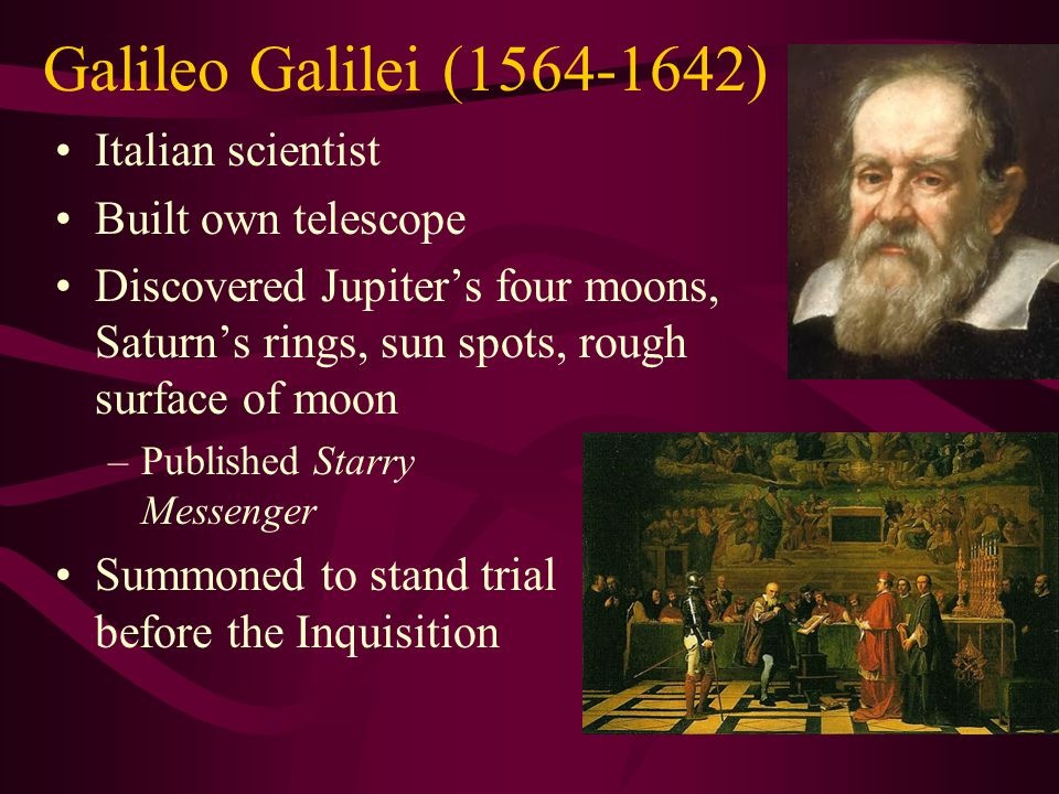Galileo Galilei (1564-1642) Italian scientist Built own telescope
