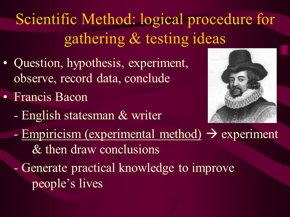 Scientific Method: logical procedure for gathering & testing ideas