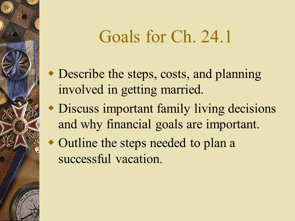 Goals for Ch. 24.1 Describe the steps, costs, and planning involved in getting married.