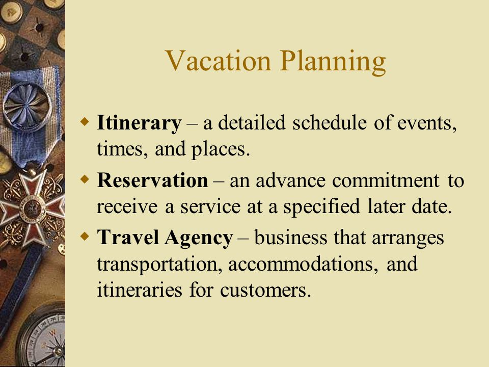 Vacation Planning Itinerary – a detailed schedule of events, times, and places.