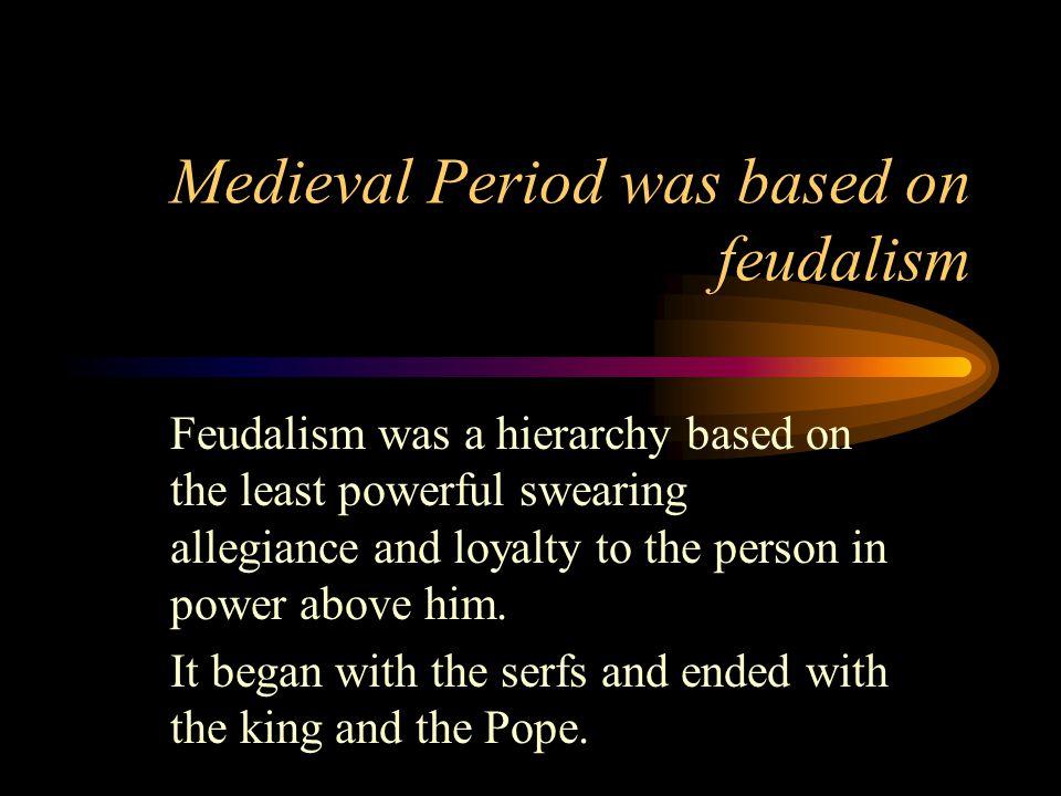 Medieval Period was based on feudalism