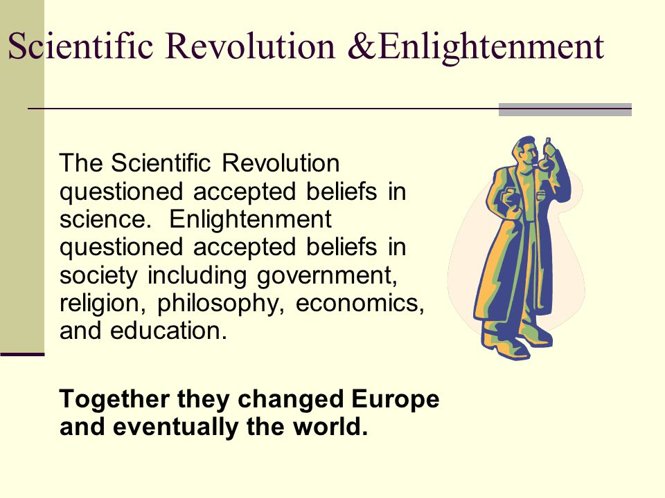 The Scientific Revolution questioned accepted beliefs in science