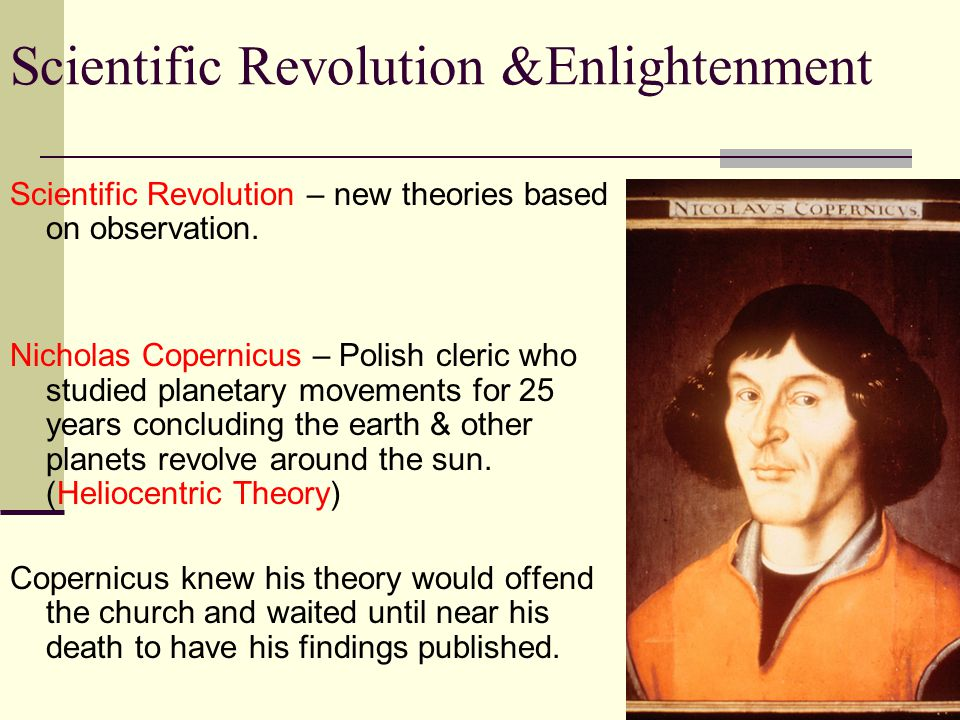 Scientific Revolution – new theories based on observation.