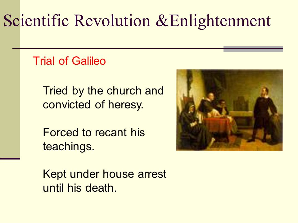 Trial of Galileo Tried by the church and convicted of heresy.