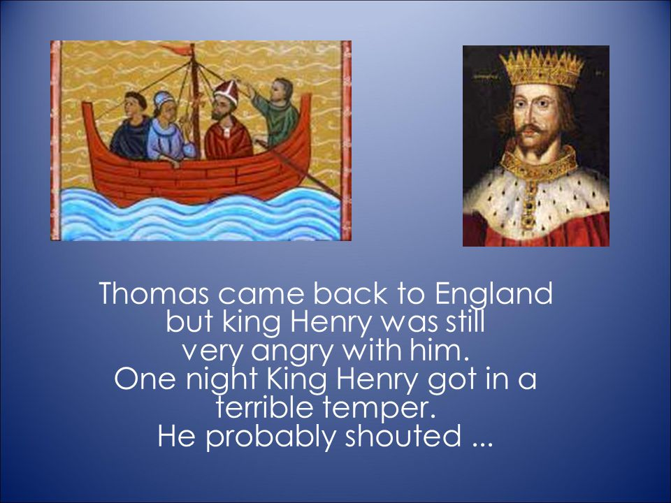 but king Henry was still very angry with him.