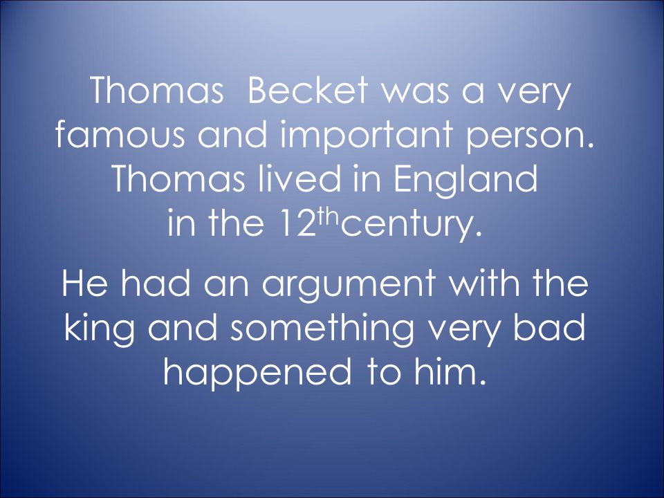 Thomas Becket was a very famous and important person