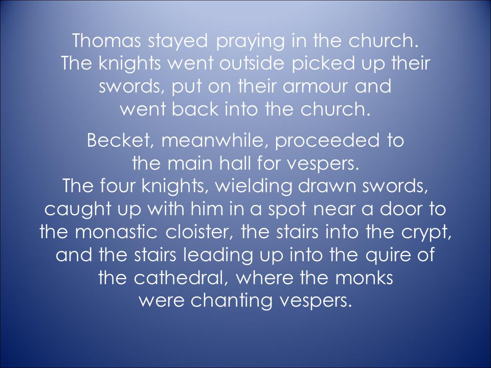 Thomas stayed praying in the church.