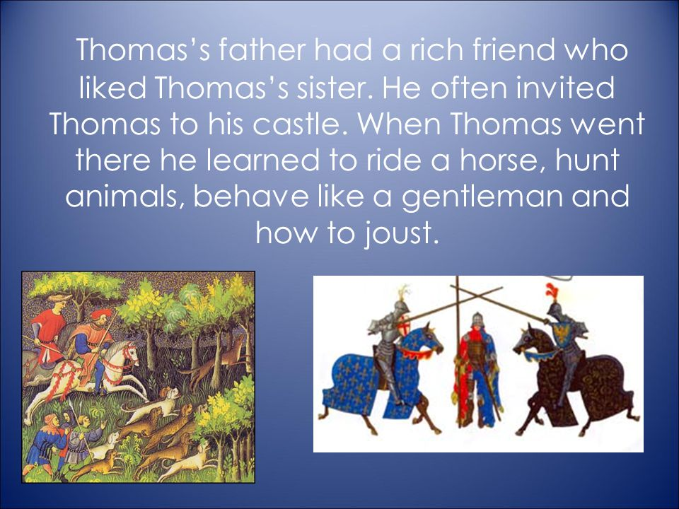 Thomas's father had a rich friend who liked Thomas's sister