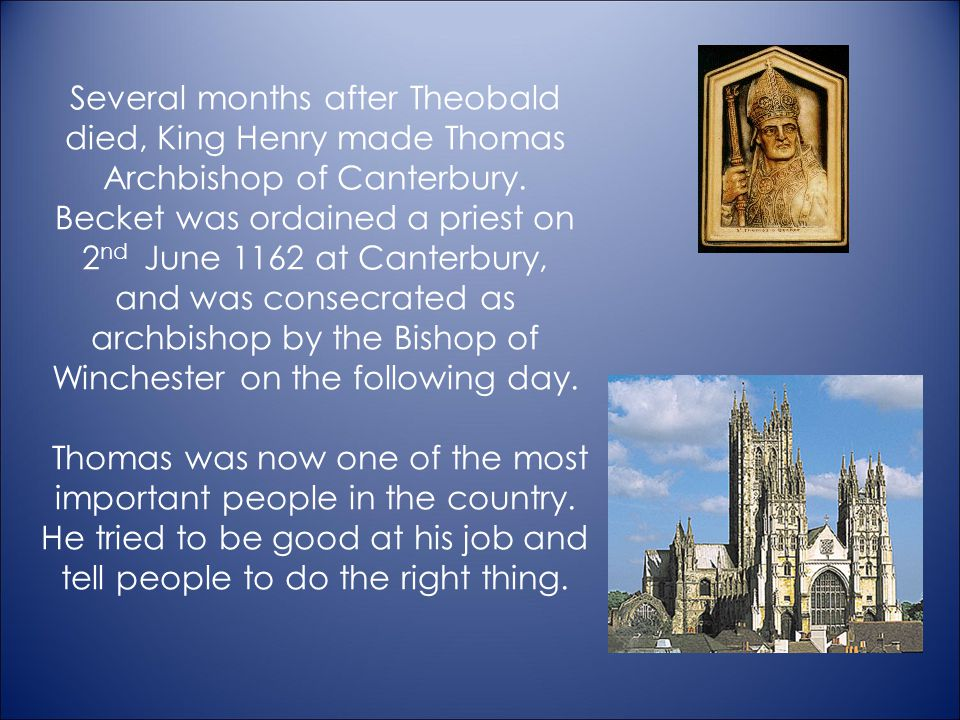 Several months after Theobald died, King Henry made Thomas Archbishop of Canterbury.