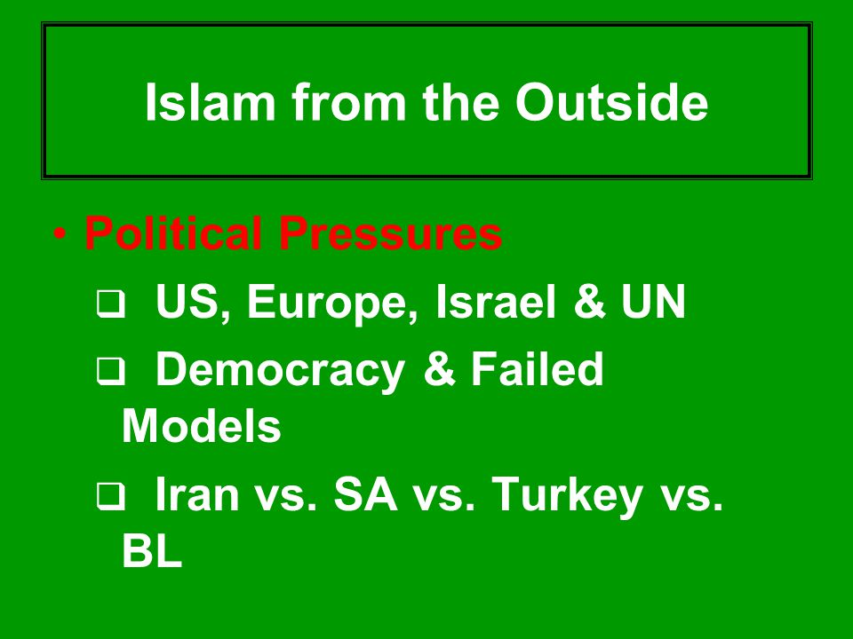 Islam from the Outside Political Pressures US, Europe, Israel & UN