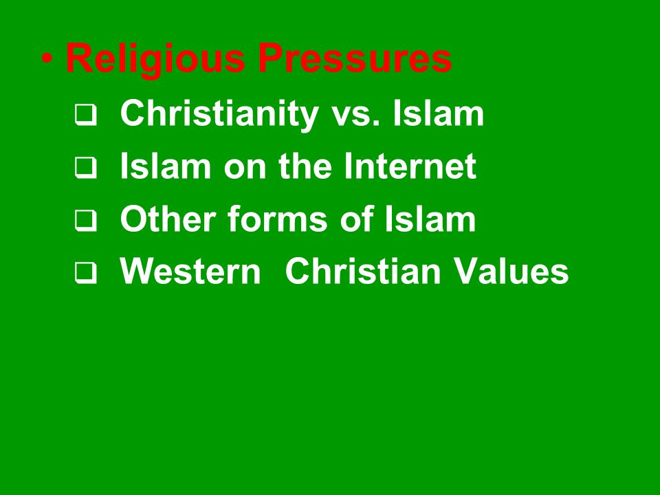 Religious Pressures Christianity vs. Islam Islam on the Internet