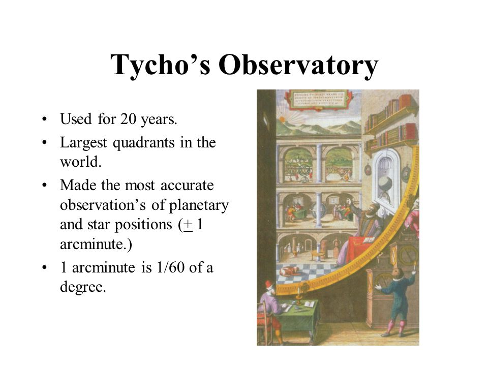 Tycho's Observatory Used for 20 years. Largest quadrants in the world.