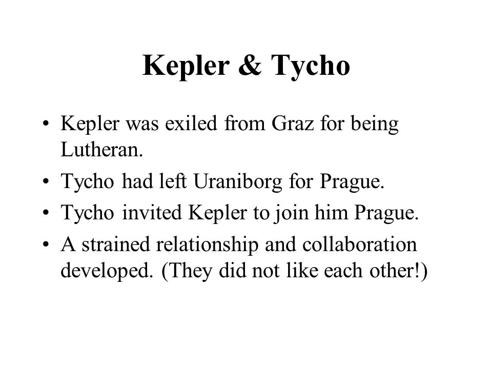 Kepler & Tycho Kepler was exiled from Graz for being Lutheran.