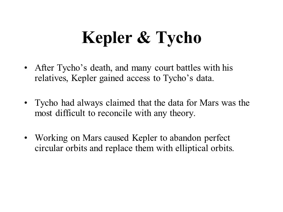 Kepler & Tycho After Tycho's death, and many court battles with his relatives, Kepler gained access to Tycho's data.