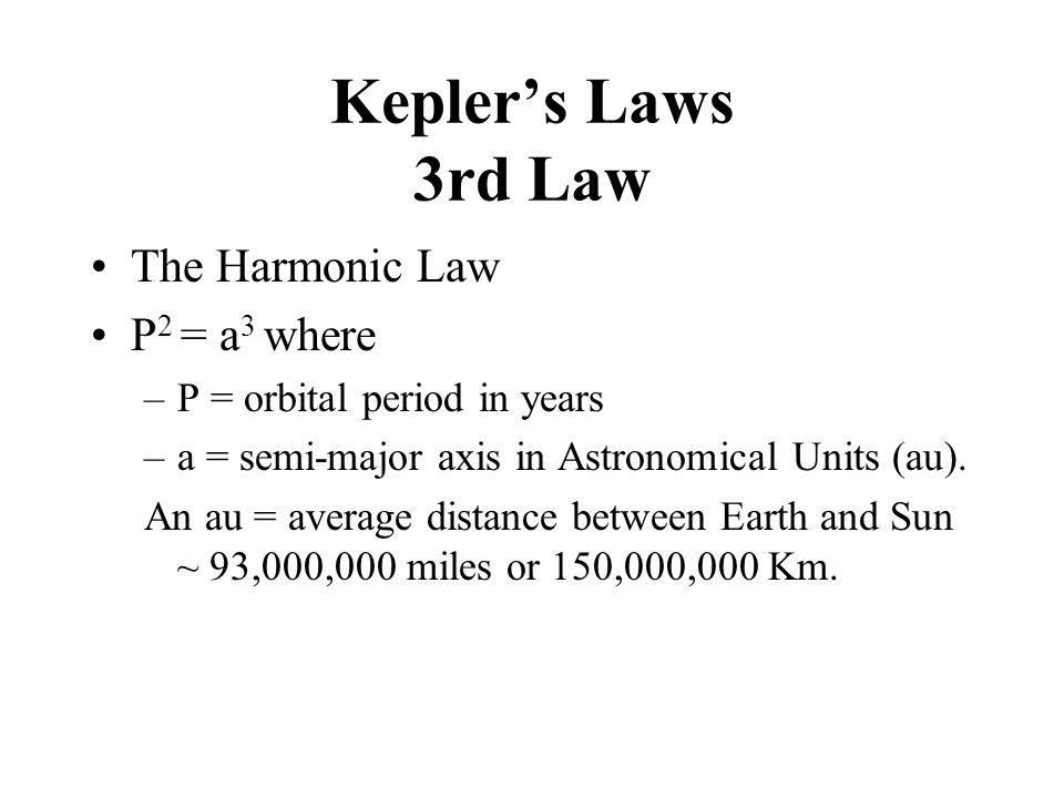 Kepler's Laws 3rd Law The Harmonic Law P2 = a3 where