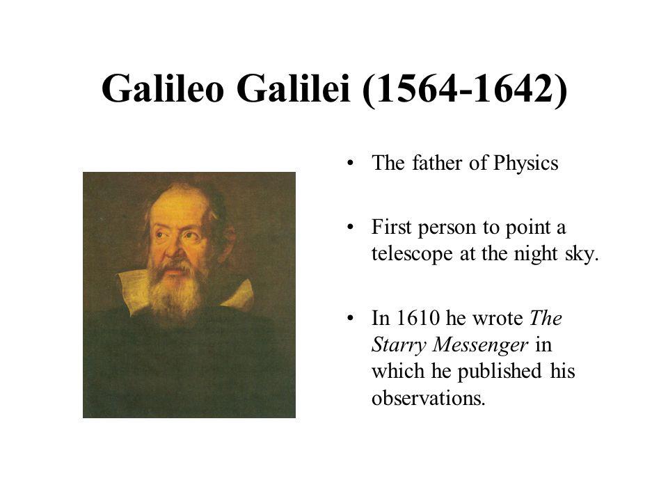 Galileo Galilei (1564-1642) The father of Physics