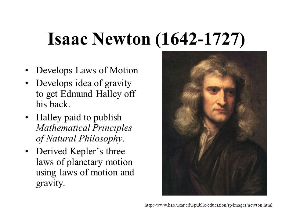Isaac Newton (1642-1727) Develops Laws of Motion