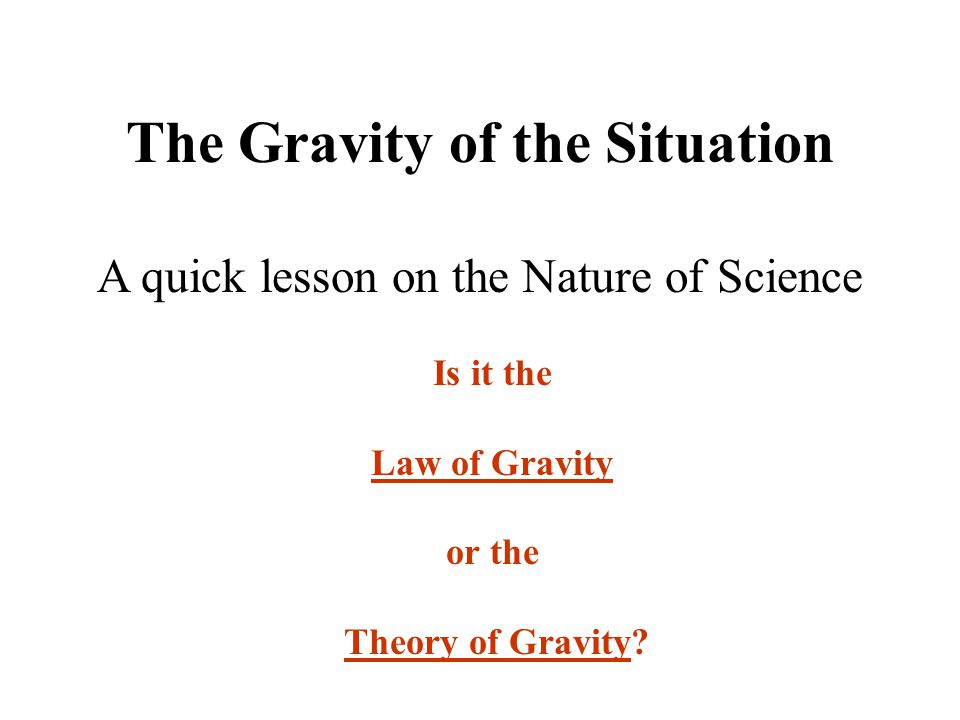 The Gravity of the Situation A quick lesson on the Nature of Science