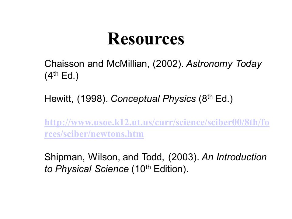 Resources Chaisson and McMillian, (2002). Astronomy Today (4th Ed.)