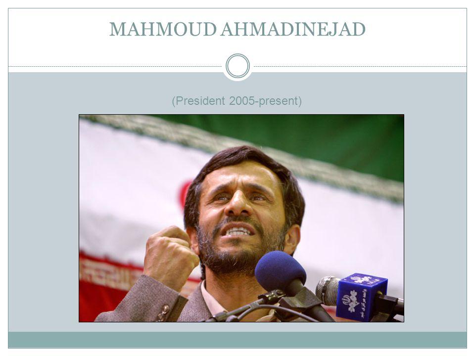 MAHMOUD AHMADINEJAD (President 2005-present) AHMADINEJAD