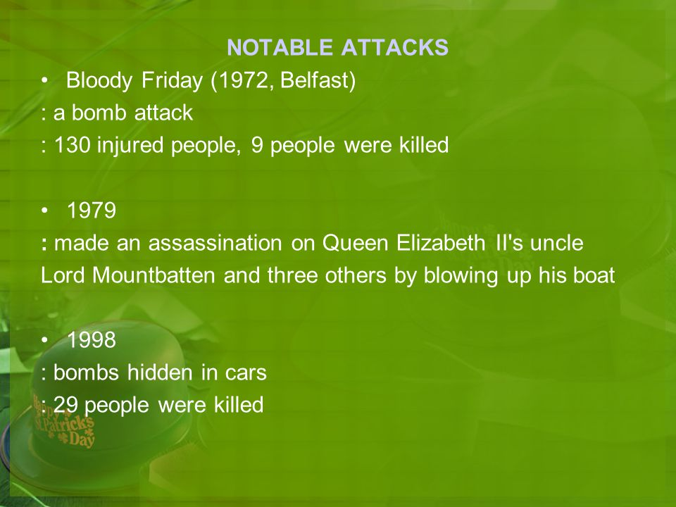 NOTABLE ATTACKS Bloody Friday (1972, Belfast) : a bomb attack. : 130 injured people, 9 people were killed.