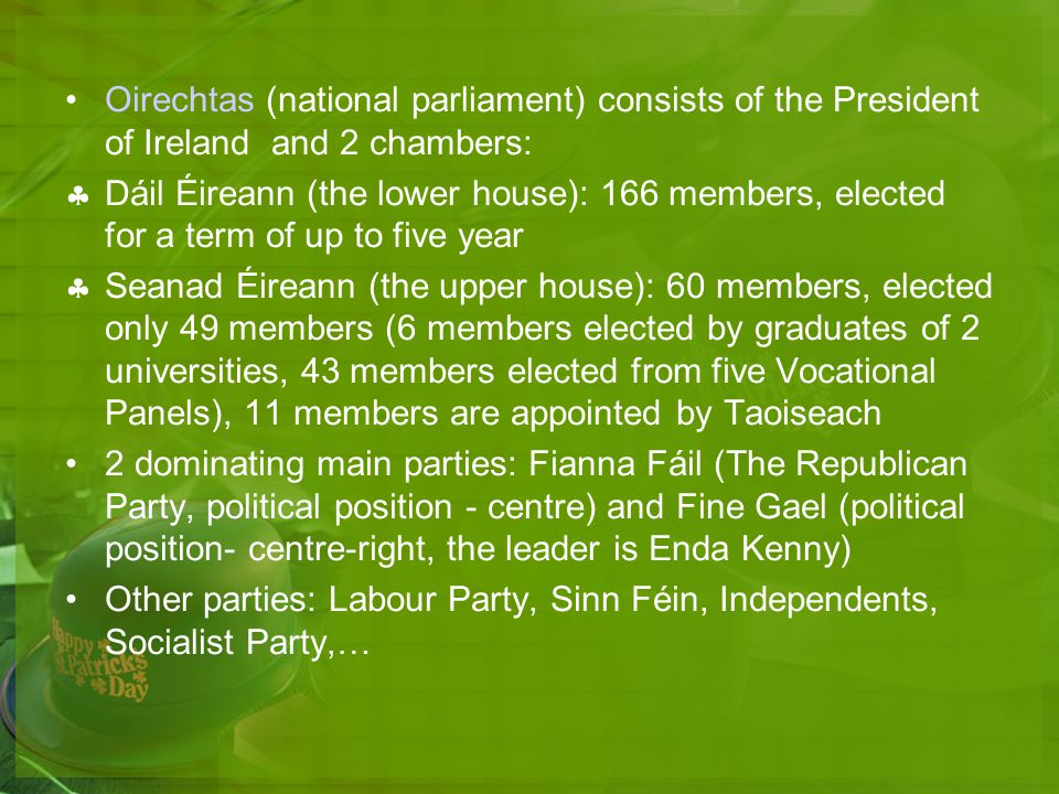 Oirechtas (national parliament) consists of the President of Ireland and 2 chambers: