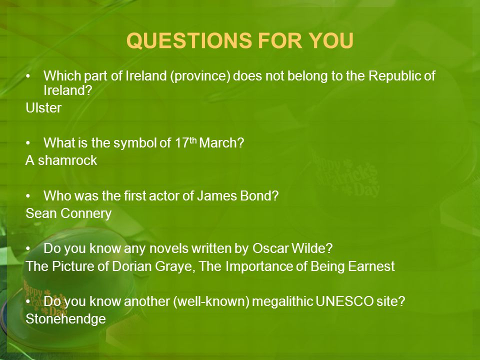 QUESTIONS FOR YOU Which part of Ireland (province) does not belong to the Republic of Ireland Ulster.