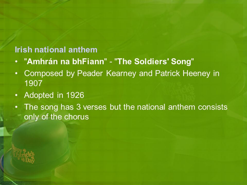 Irish national anthem Amhrán na bhFiann - The Soldiers Song Composed by Peader Kearney and Patrick Heeney in 1907.