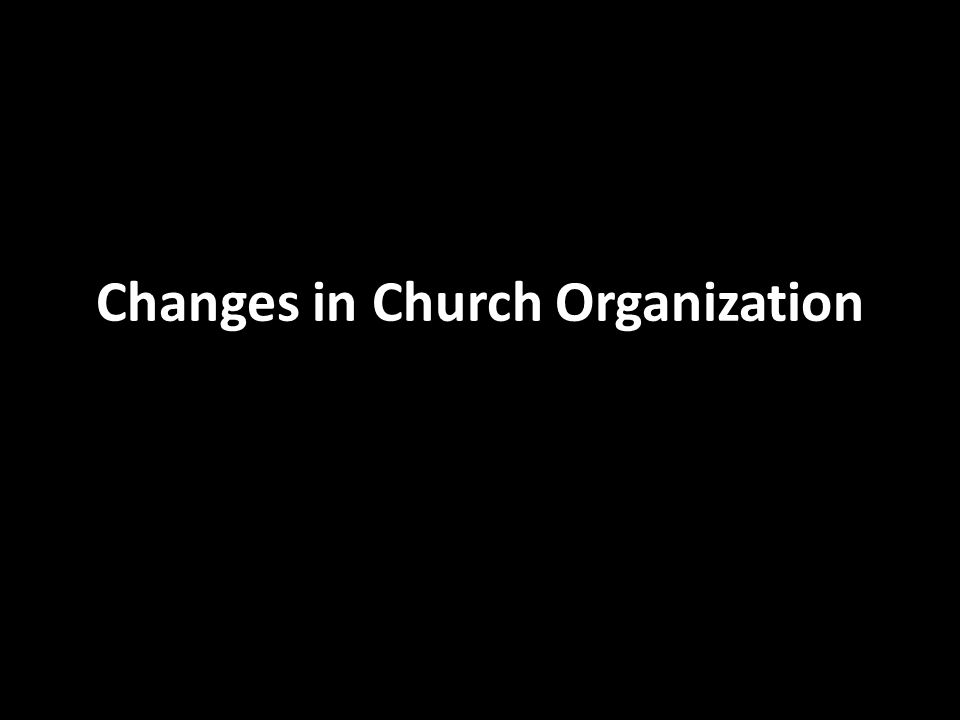 Changes in Church Organization