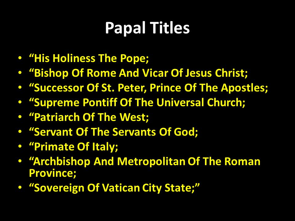 Papal Titles His Holiness The Pope;