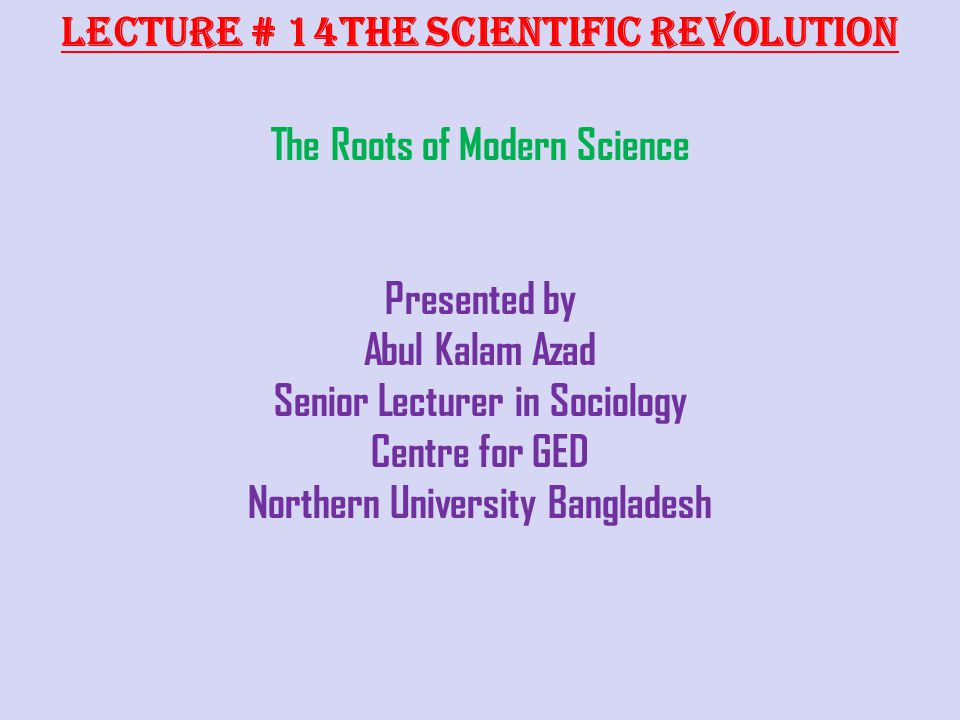 Lecture # 14The Scientific Revolution The Roots of Modern Science
