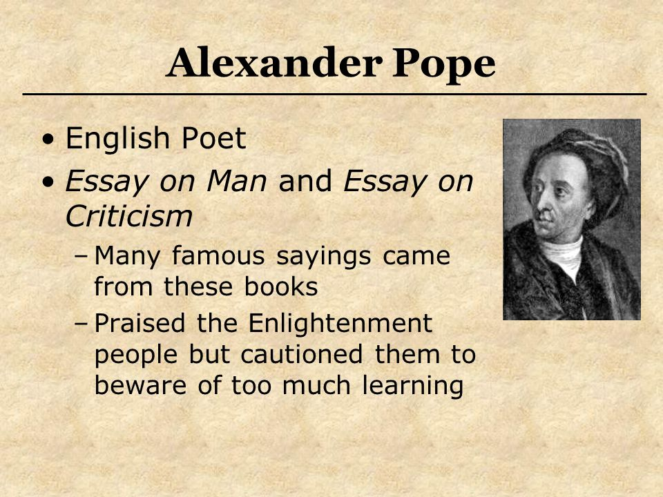 "alexander pope an essay on man enlightenment Candide by voltaire and essay on man by alexander pope 578 words | 2 pages in the book candide, by voltaire and in the ""essay on man"" by alexander pope, both authors write about similar ideas."